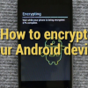 Thumbnail image for How to Encrypt your Android Device?