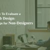 Thumbnail image for How to Evaluate a Web Design: 3 Tips for Non-Designers