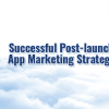 Thumbnail image for How can you make a Successful Post-launch App Marketing Strategy?