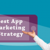 Thumbnail image for The best app marketing strategy for taking your business app to the top