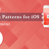 Thumbnail image for What is the importance of Swift Design Patterns for iOS App Development