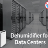 Thumbnail image for Is Dehumidifier required in Data Centres?