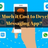 Thumbnail image for How Much it Cost to Develop a Messaging App?