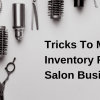 Thumbnail image for Tricks To Manage Inventory For Your Salon Business