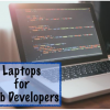 Thumbnail image for Best Laptops for Web Developers, Coders and Graphic Designers in 2019