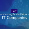 Thumbnail image for How Outsourcing Be the Future of IT Companies