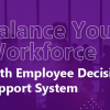 Thumbnail image for Balance Your Workforce With Employee Decision Support System!