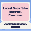 Thumbnail image for Latest Snowflake External Functions