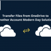 Thumbnail image for How to Transfer Files from OneDrive to Another OneDrive Efficiently