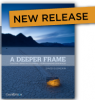 "Thumbnail image for Photo eBook: ""A Deeper Frame"" by David duChemin PLUS the Deepest Discount Ever!"